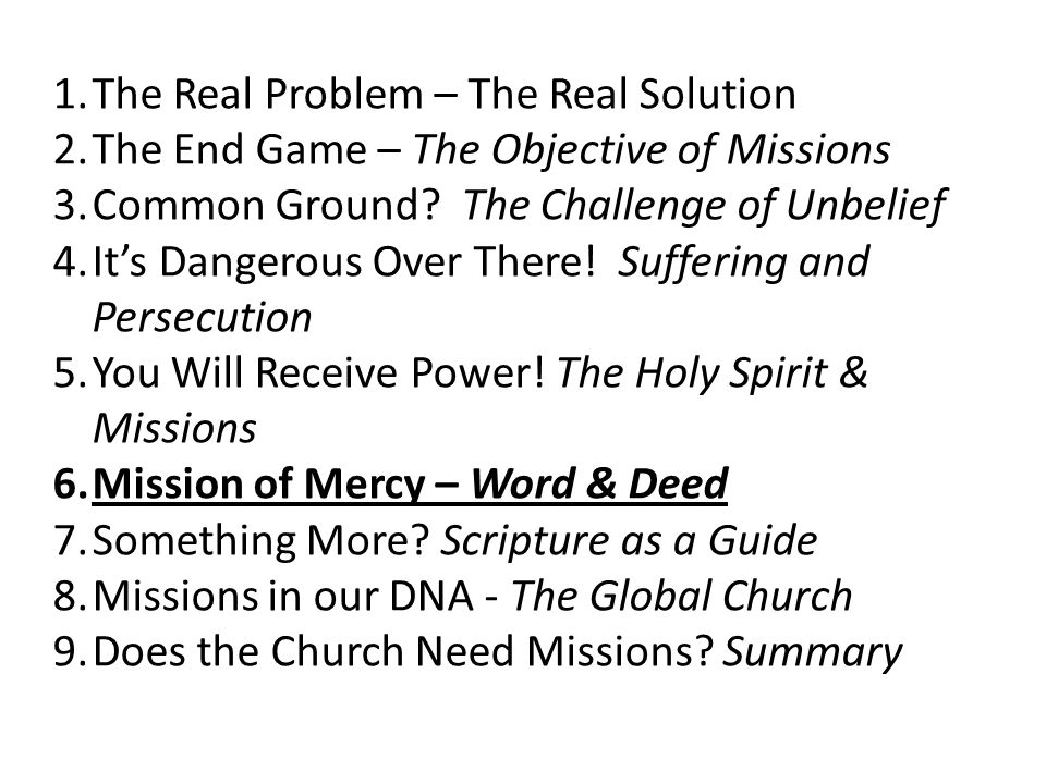1.The Real Problem – The Real Solution 2.The End Game – The Objective of Missions 3.Common Ground.