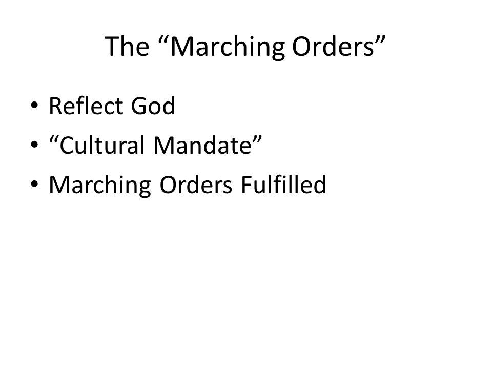 The Marching Orders Reflect God Cultural Mandate Marching Orders Fulfilled