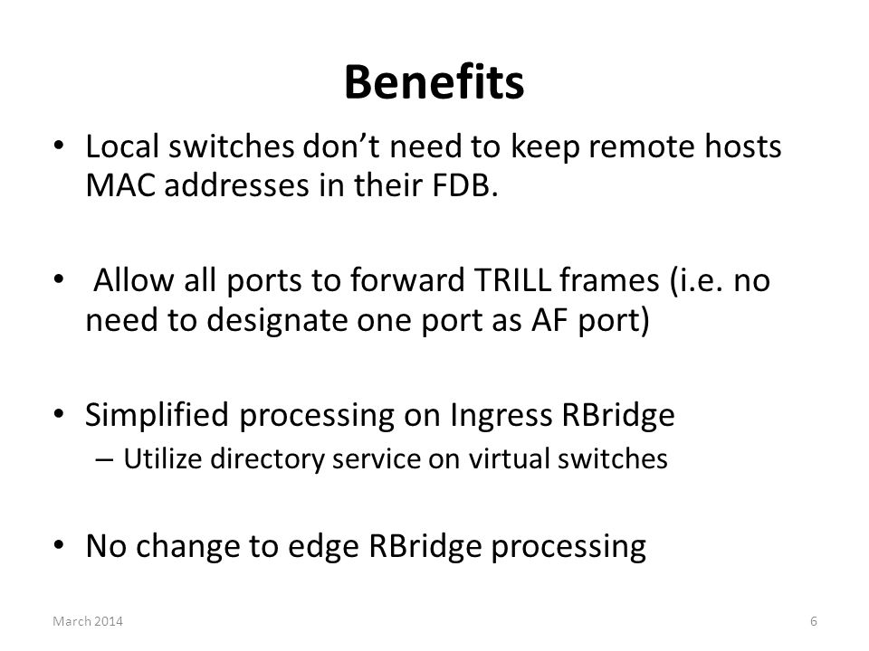 Benefits Local switches don't need to keep remote hosts MAC addresses in their FDB.