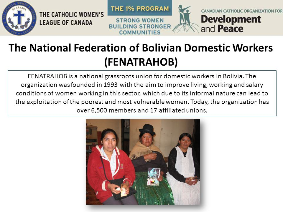 The National Federation of Bolivian Domestic Workers (FENATRAHOB) FENATRAHOB is a national grassroots union for domestic workers in Bolivia.
