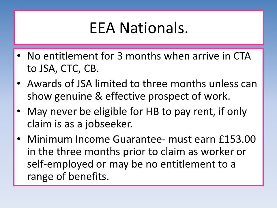 EEA Nationals. No entitlement for 3 months when arrive in CTA to JSA, CTC, CB.