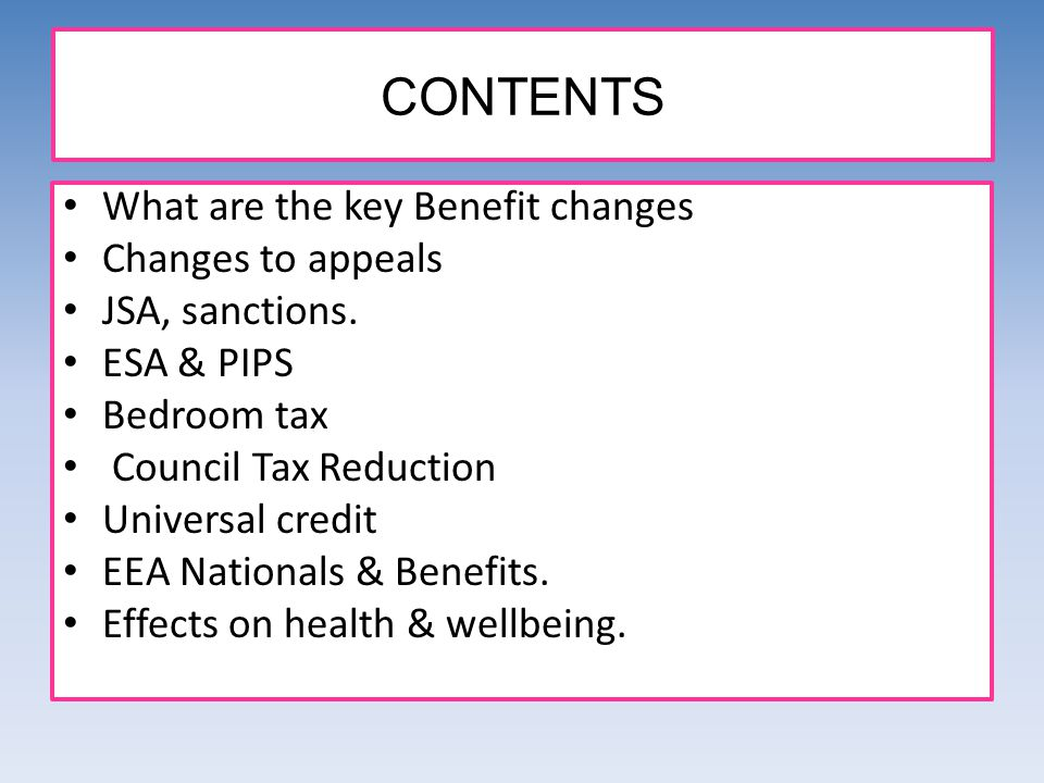 CONTENTS What are the key Benefit changes Changes to appeals JSA, sanctions.