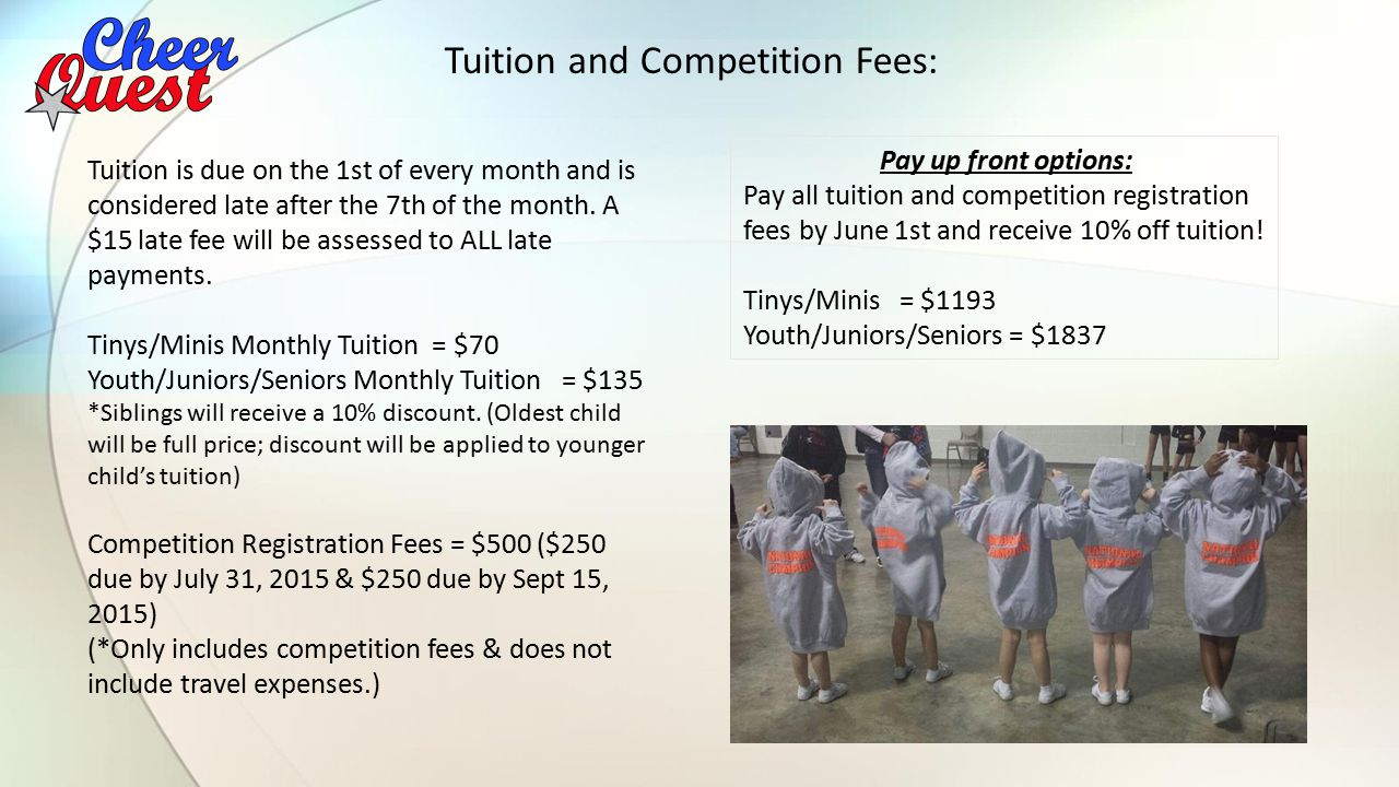 Tuition and Competition Fees: Tuition is due on the 1st of every month and is considered late after the 7th of the month.