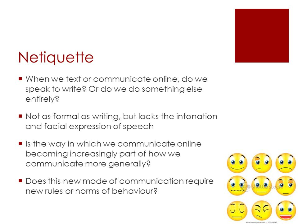 Netiquette  When we text or communicate online, do we speak to write.