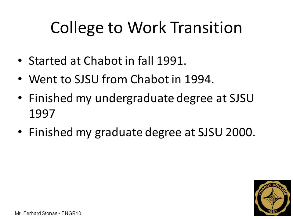 Mr.Berhard Stonas ENGR10 College to Work Transition Started at Chabot in fall 1991.