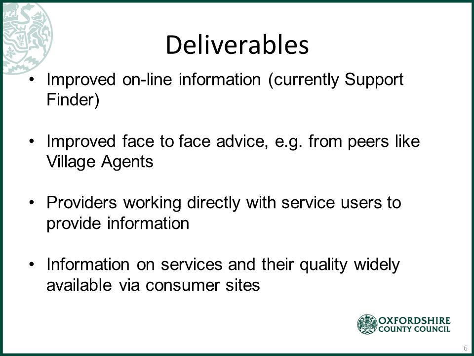 Deliverables Improved on-line information (currently Support Finder) Improved face to face advice, e.g.