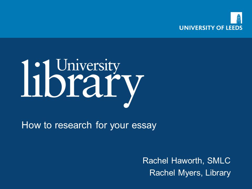 How to research for your essay Rachel Haworth, SMLC Rachel Myers, Library