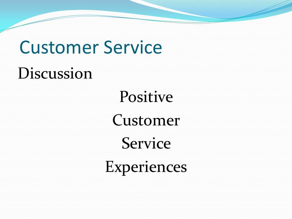 Customer Service Discussion Positive Customer Service Experiences