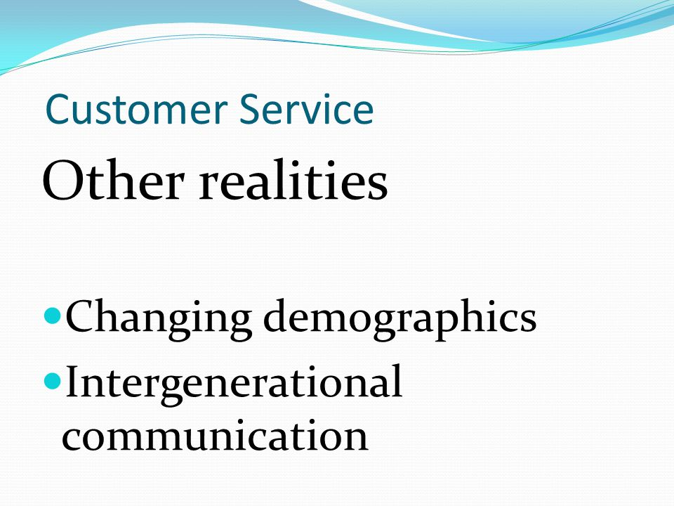 Customer Service Other realities Changing demographics Intergenerational communication
