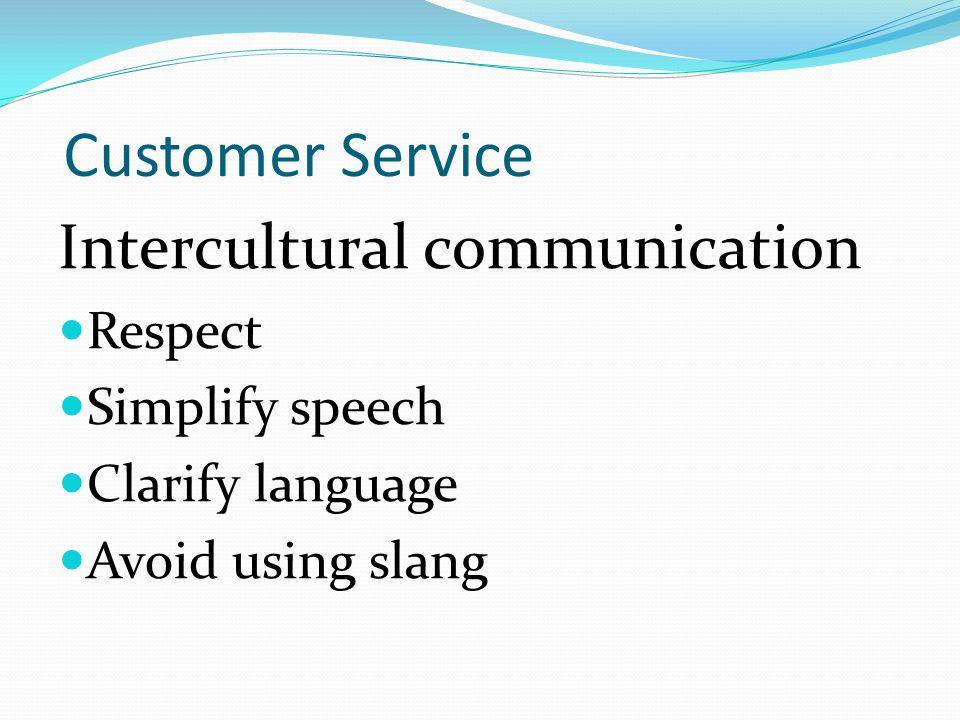 Customer Service Intercultural communication Respect Simplify speech Clarify language Avoid using slang