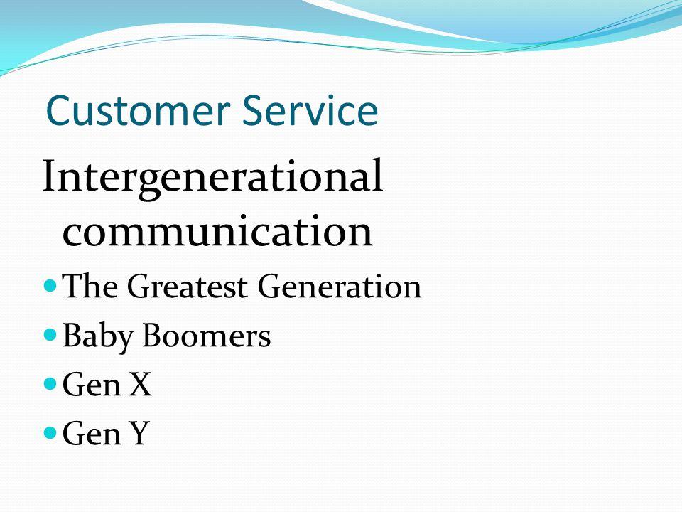 Customer Service Intergenerational communication The Greatest Generation Baby Boomers Gen X Gen Y