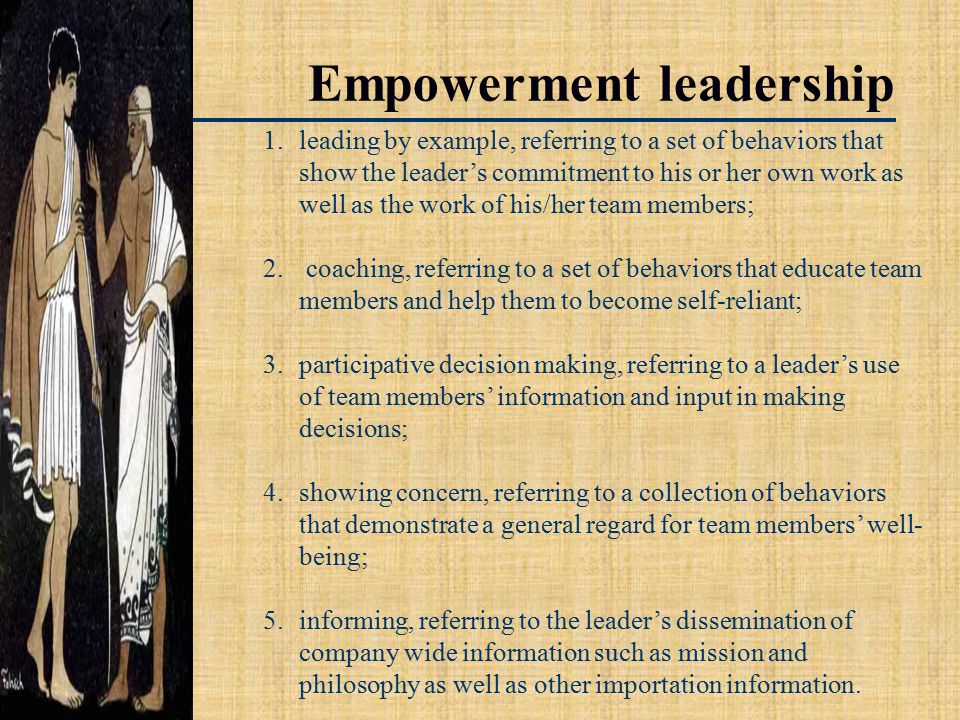 Empowerment leadership 1.leading by example, referring to a set of behaviors that show the leader's commitment to his or her own work as well as the w
