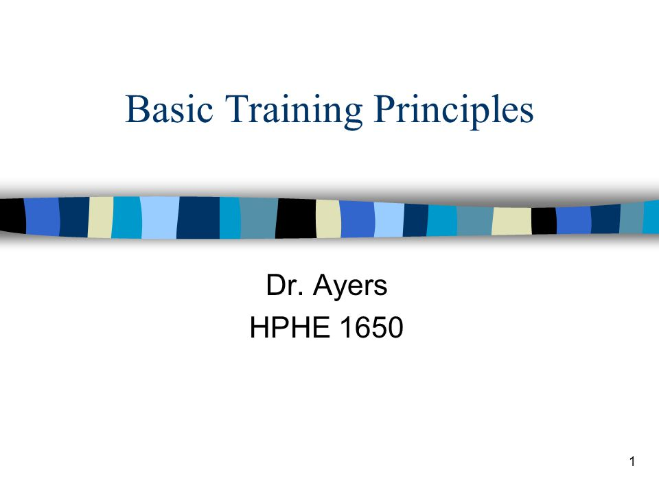 1 Basic Training Principles Dr. Ayers HPHE 1650