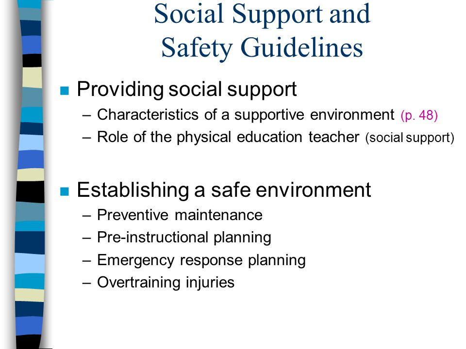 Social Support and Safety Guidelines n Providing social support –Characteristics of a supportive environment (p.