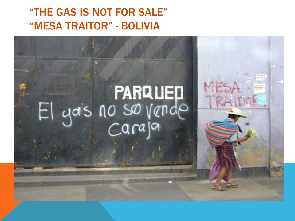 THE GAS IS NOT FOR SALE MESA TRAITOR - BOLIVIA