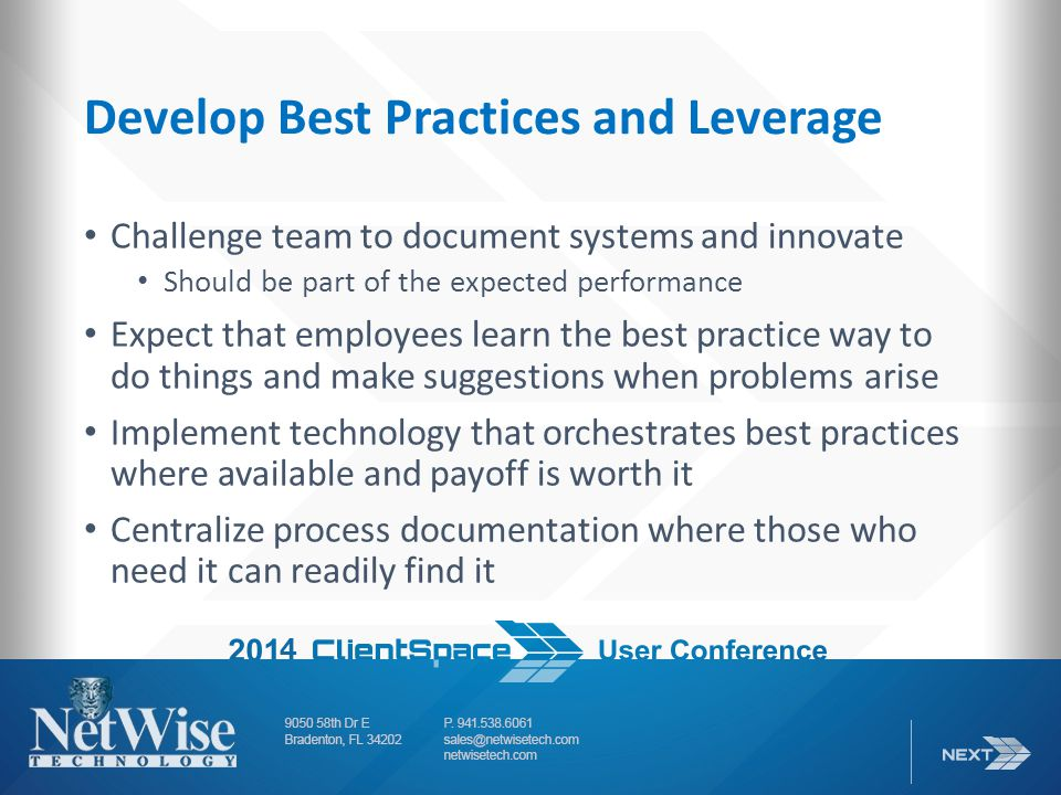 Develop Best Practices and Leverage Challenge team to document systems and innovate Should be part of the expected performance Expect that employees learn the best practice way to do things and make suggestions when problems arise Implement technology that orchestrates best practices where available and payoff is worth it Centralize process documentation where those who need it can readily find it