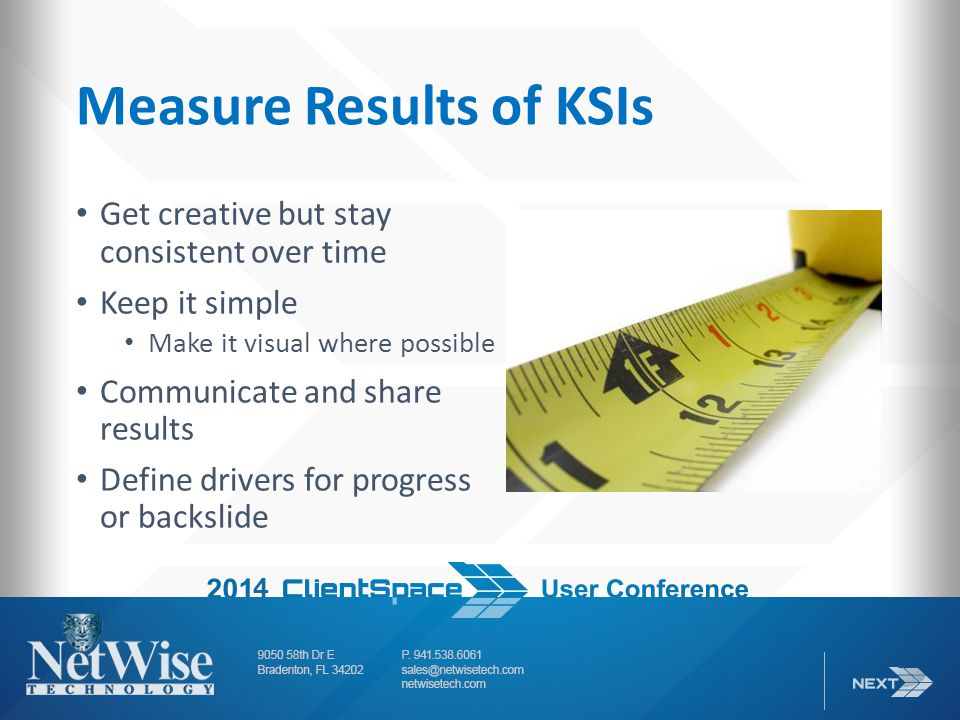 Measure Results of KSIs Get creative but stay consistent over time Keep it simple Make it visual where possible Communicate and share results Define drivers for progress or backslide