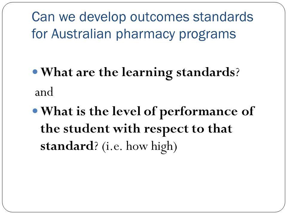 Can we develop outcomes standards for Australian pharmacy programs What are the learning standards.