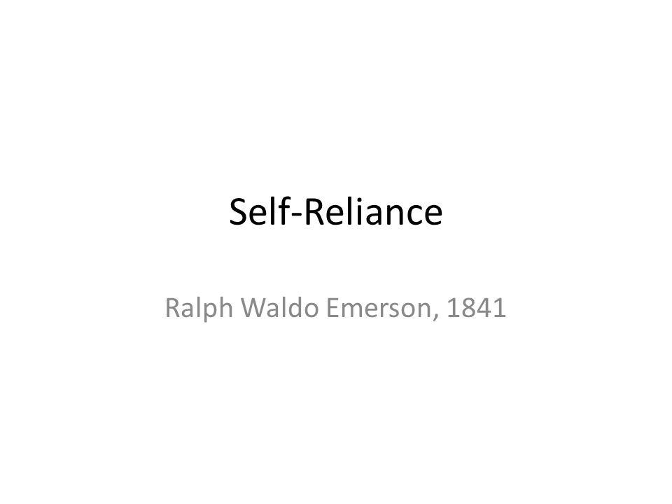 Self-Reliance Ralph Waldo Emerson, 1841