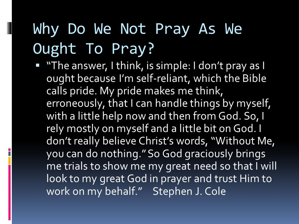 Why Do We Not Pray As We Ought To Pray.