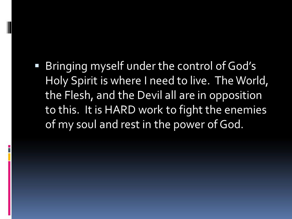  Bringing myself under the control of God's Holy Spirit is where I need to live.