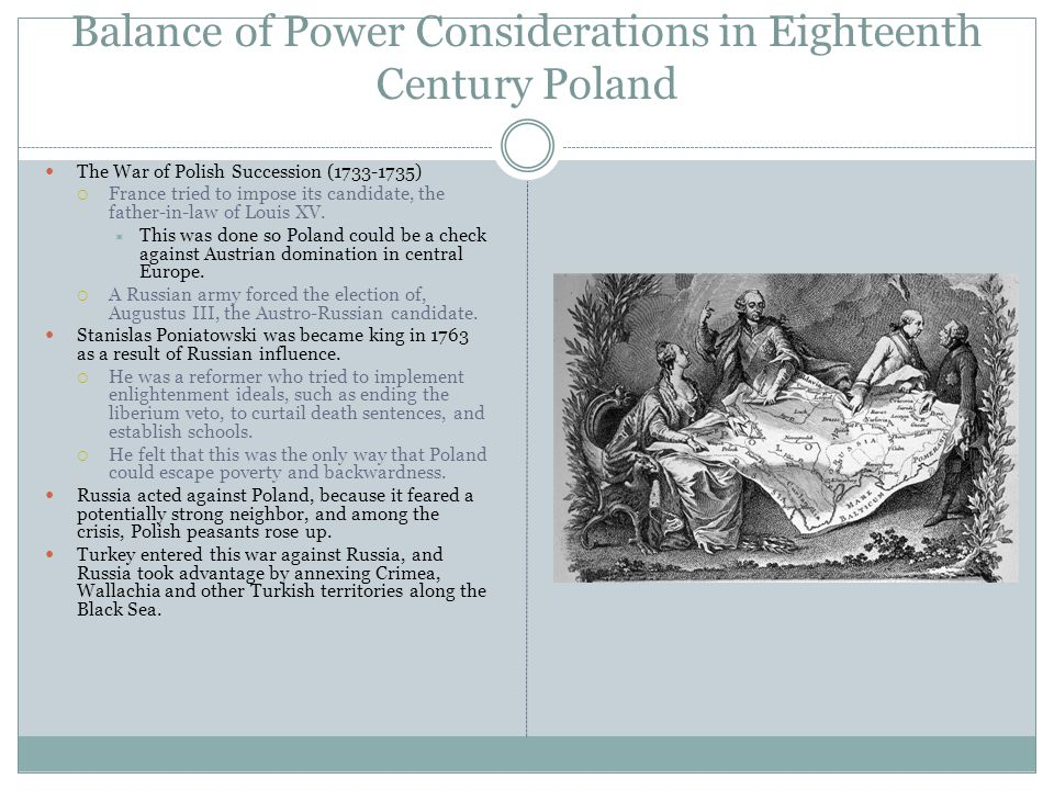 Balance of Power Considerations in Eighteenth Century Poland The War of Polish Succession (1733-1735)  France tried to impose its candidate, the fath