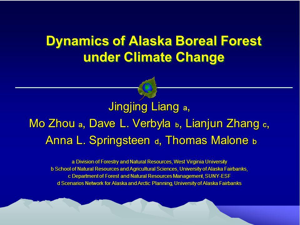 Dynamics of Alaska Boreal Forest under Climate Change Jingjing Liang, Jingjing Liang a, Mo Zhou a, Dave L.
