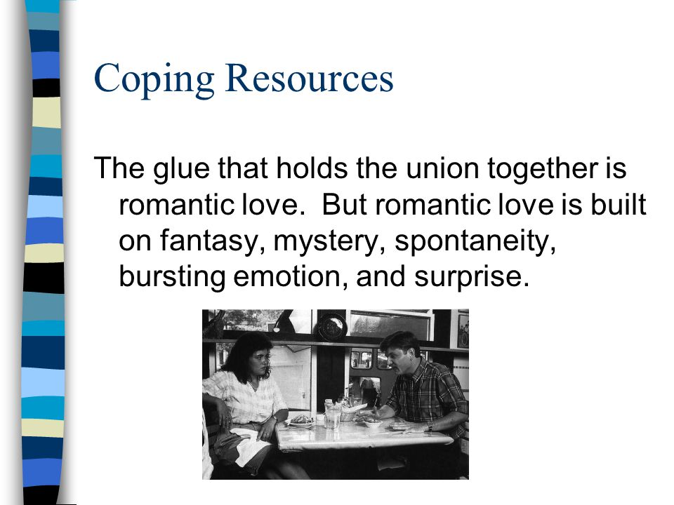 Coping Resources The glue that holds the union together is romantic love.