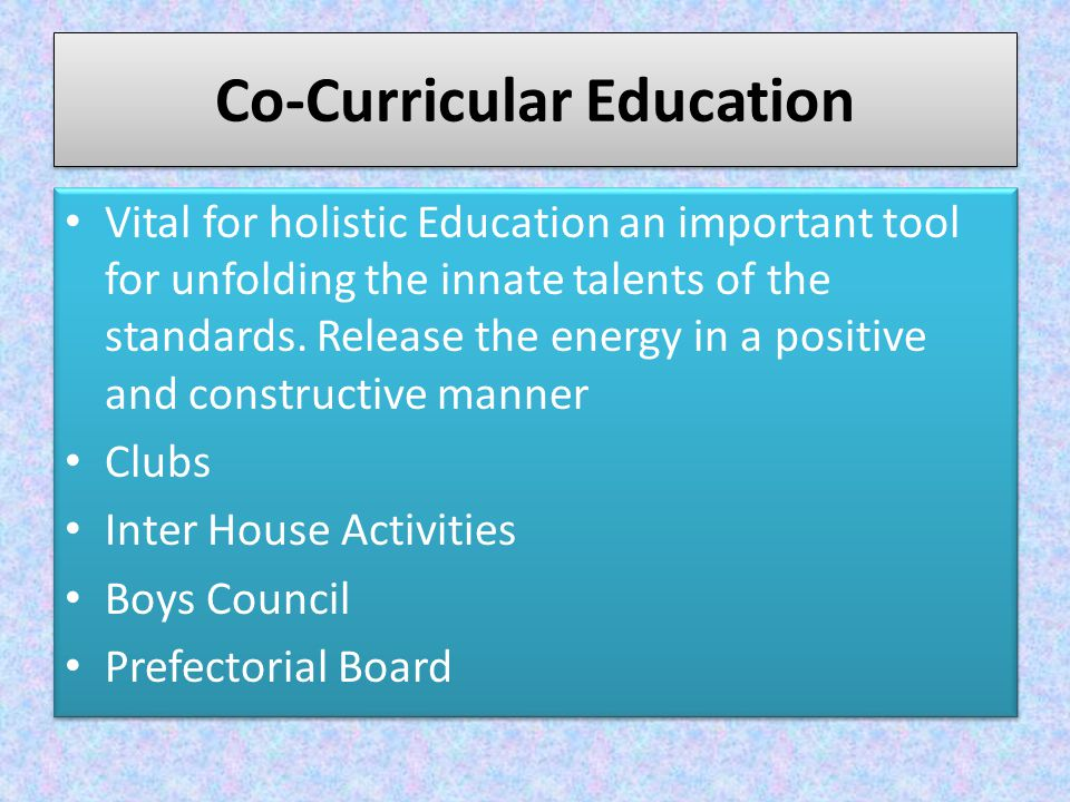Co-Curricular Education Vital for holistic Education an important tool for unfolding the innate talents of the standards.