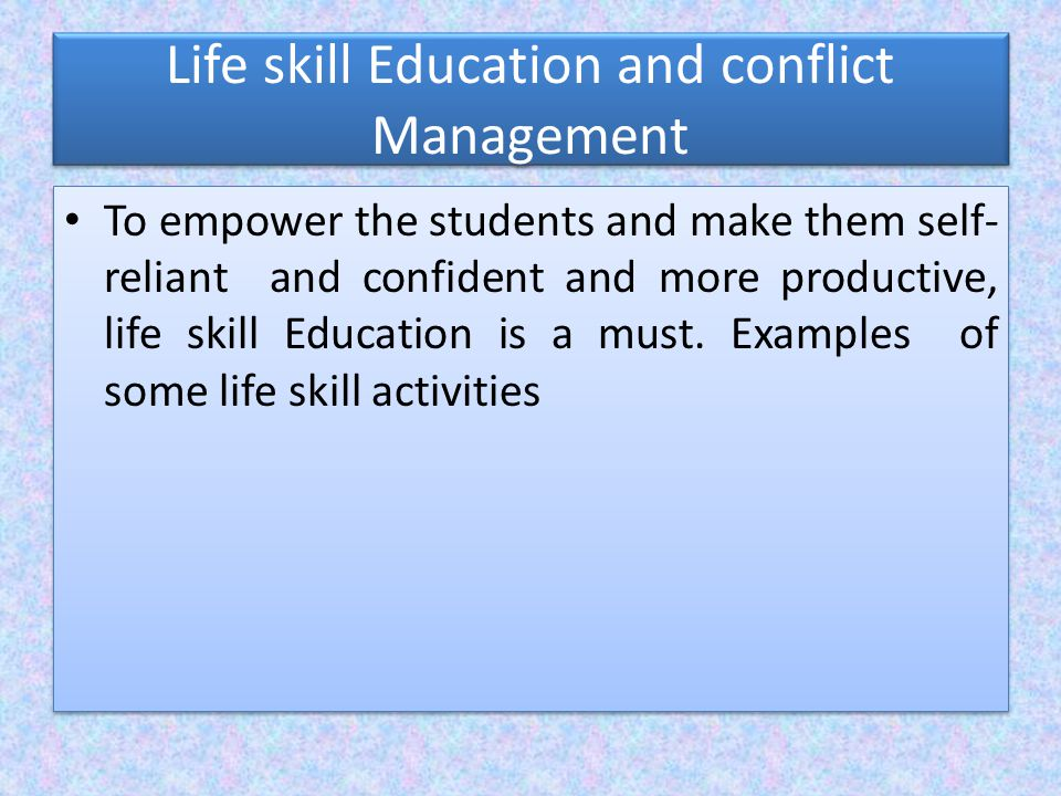 Life skill Education and conflict Management To empower the students and make them self- reliant and confident and more productive, life skill Education is a must.