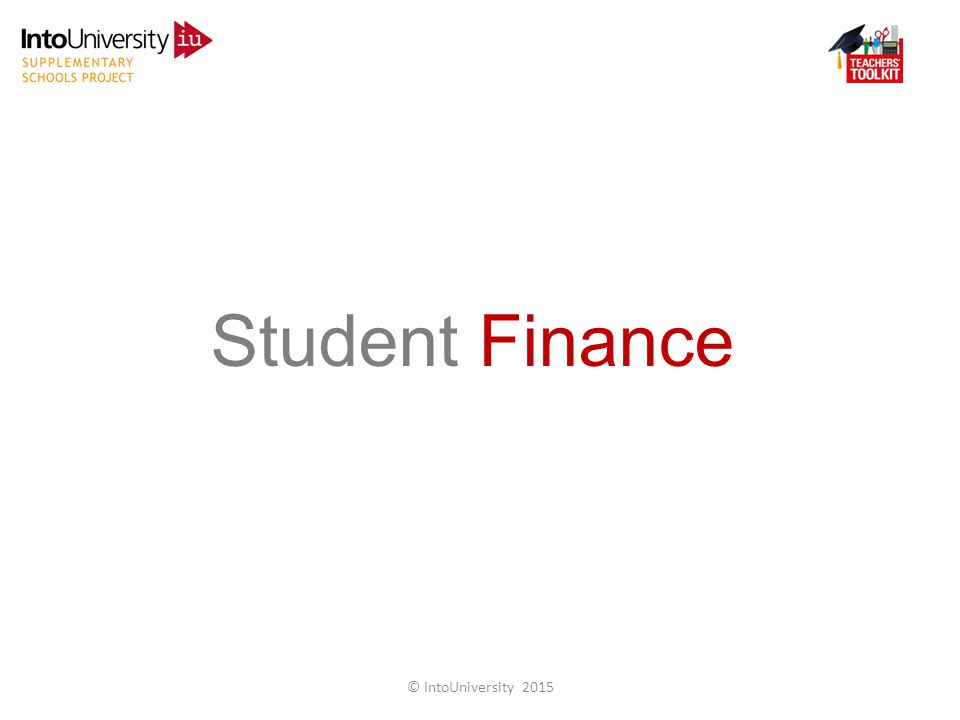 Student Finance © IntoUniversity 2015