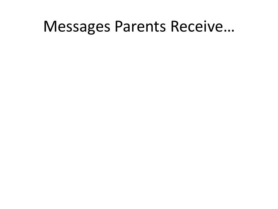 Messages Parents Receive…