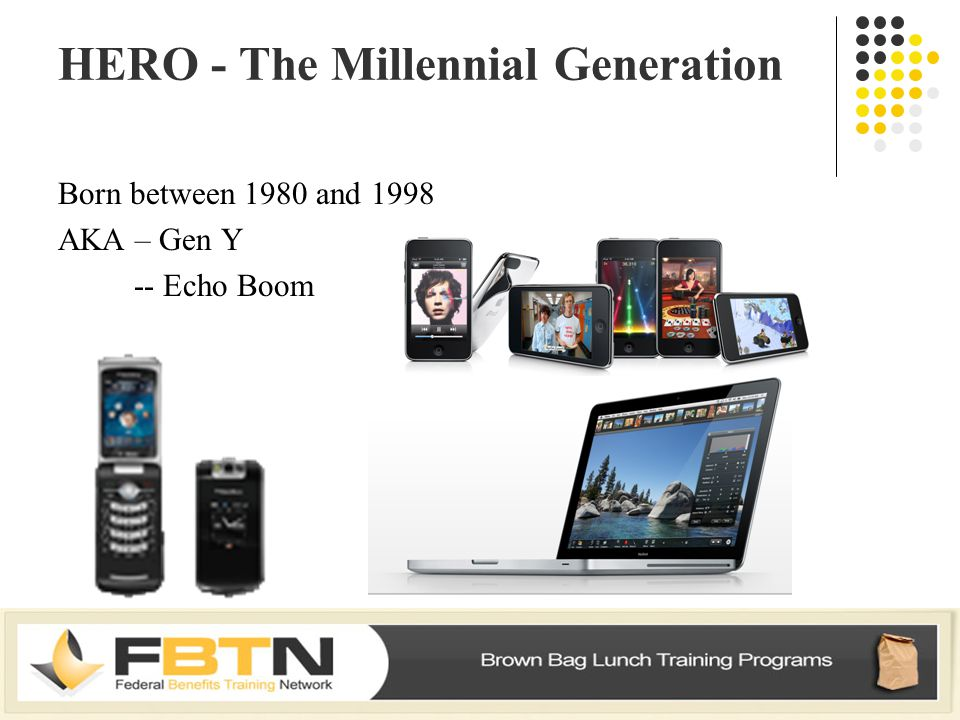 HERO - The Millennial Generation Born between 1980 and 1998 AKA – Gen Y -- Echo Boom