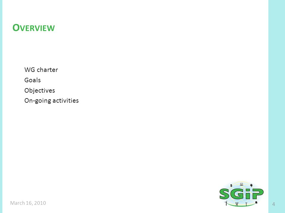 WG charter Goals Objectives On-going activities O VERVIEW 4 March 16, 2010