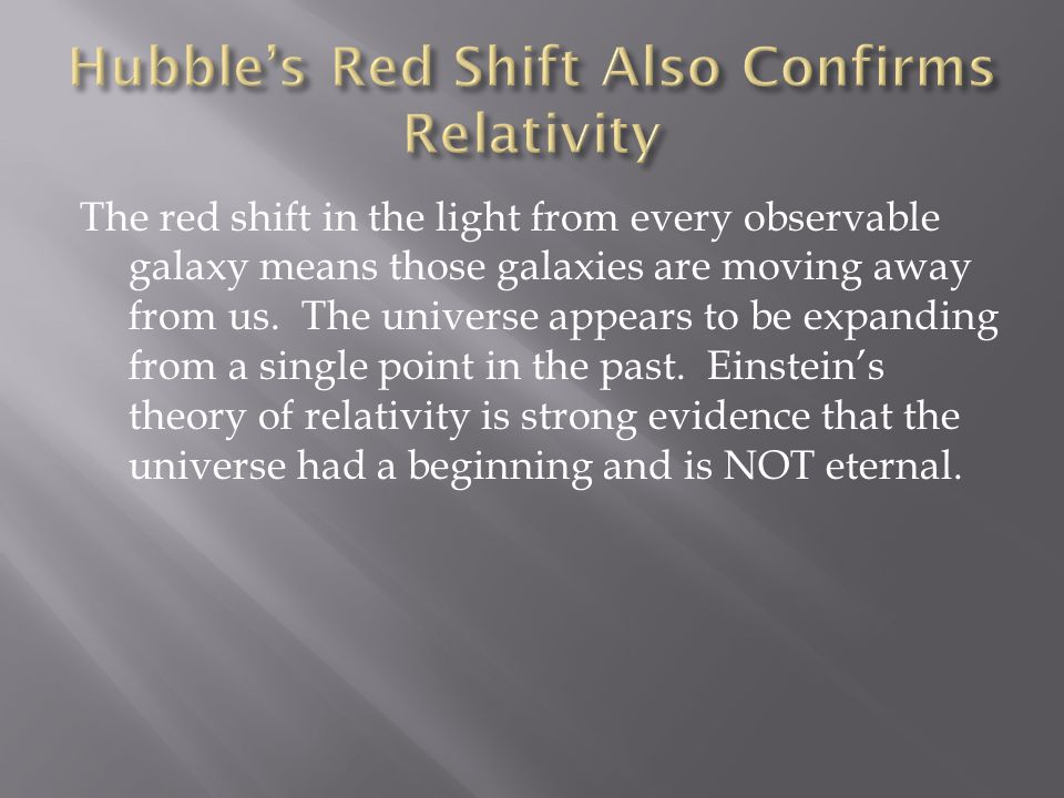 The red shift in the light from every observable galaxy means those galaxies are moving away from us. The universe appears to be expanding from a sing
