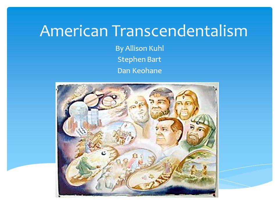 American Transcendentalism By Allison Kuhl Stephen Bart Dan Keohane