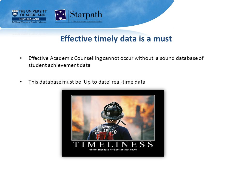 Effective timely data is a must Effective Academic Counselling cannot occur without a sound database of student achievement data This database must be 'Up to date' real-time data