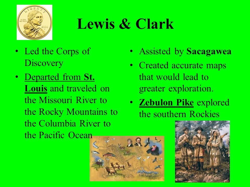 Lewis & Clark Led the Corps of Discovery Departed from St. Louis and traveled on the Missouri River to the Rocky Mountains to the Columbia River to th