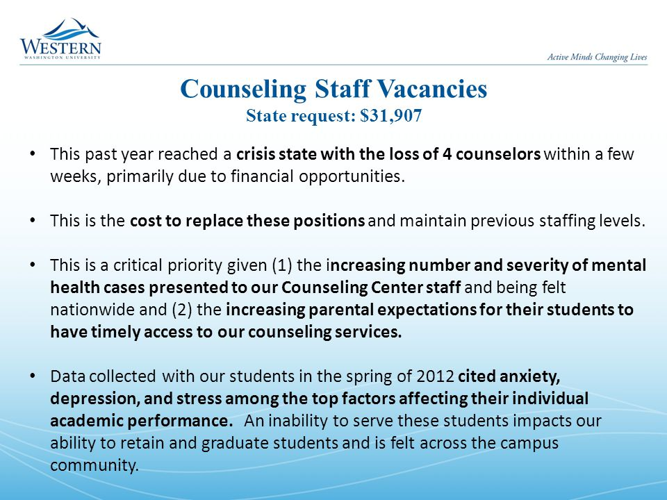 Counseling Staff Vacancies State request: $31,907 This past year reached a crisis state with the loss of 4 counselors within a few weeks, primarily due to financial opportunities.