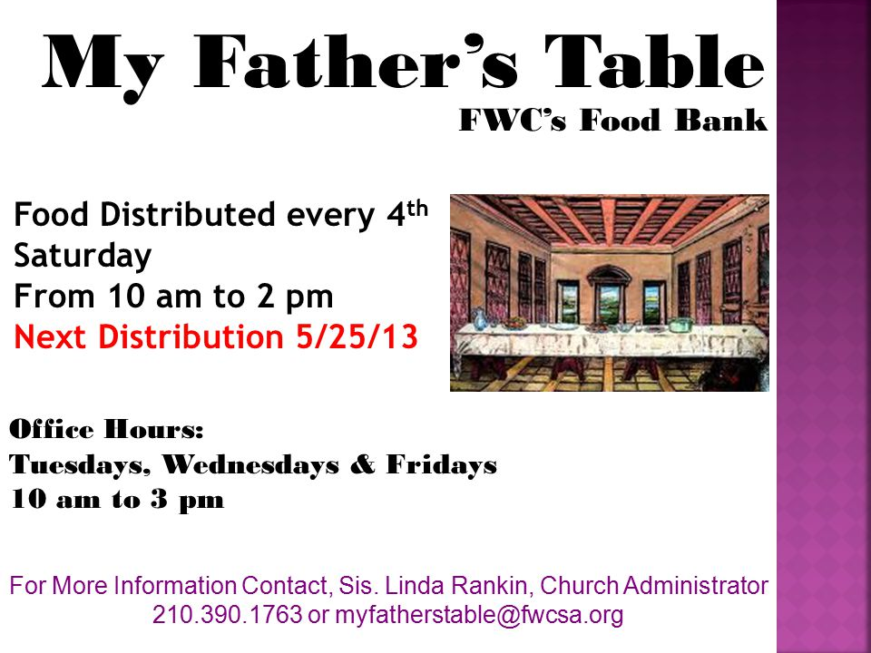 My Father's Table FWC's Food Bank Office Hours: Tuesdays, Wednesdays & Fridays 10 am to 3 pm For More Information Contact, Sis.