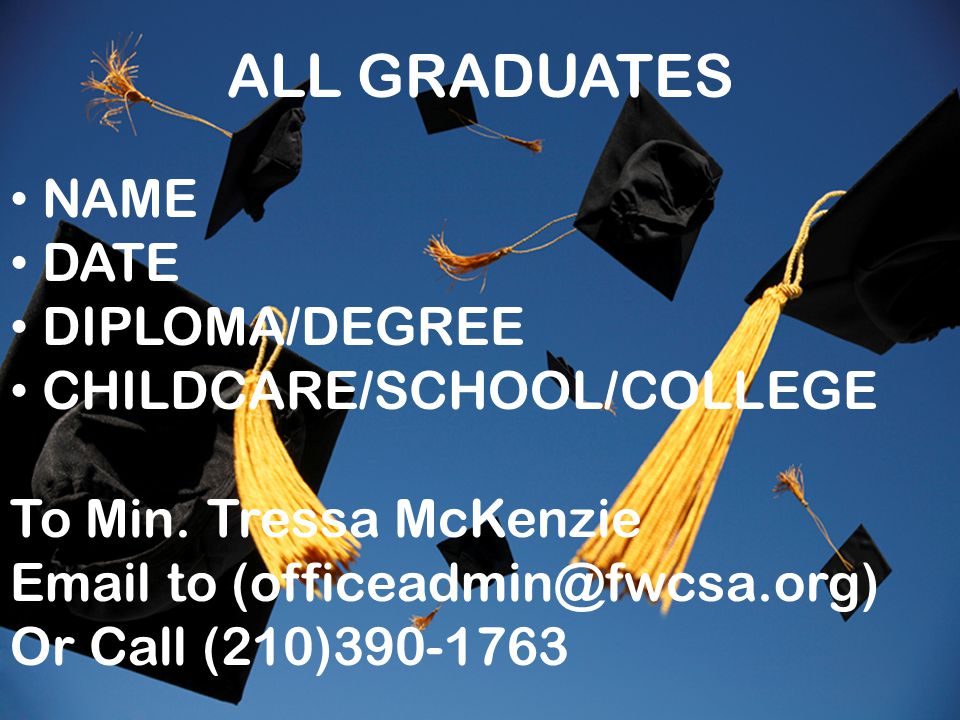 ALL GRADUATES NAME DATE DIPLOMA/DEGREE CHILDCARE/SCHOOL/COLLEGE To Min.