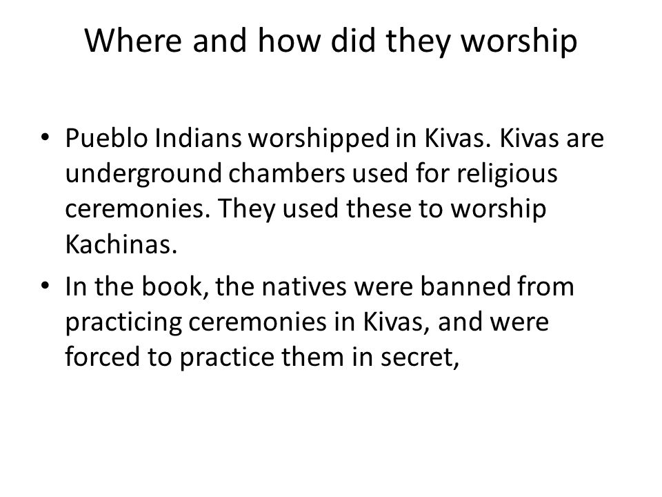 Where and how did they worship Pueblo Indians worshipped in Kivas.