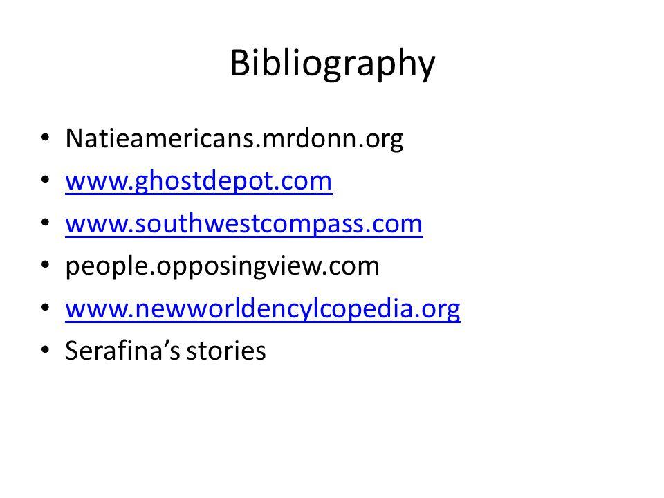 Bibliography Natieamericans.mrdonn.org www.ghostdepot.com www.southwestcompass.com people.opposingview.com www.newworldencylcopedia.org Serafina's stories