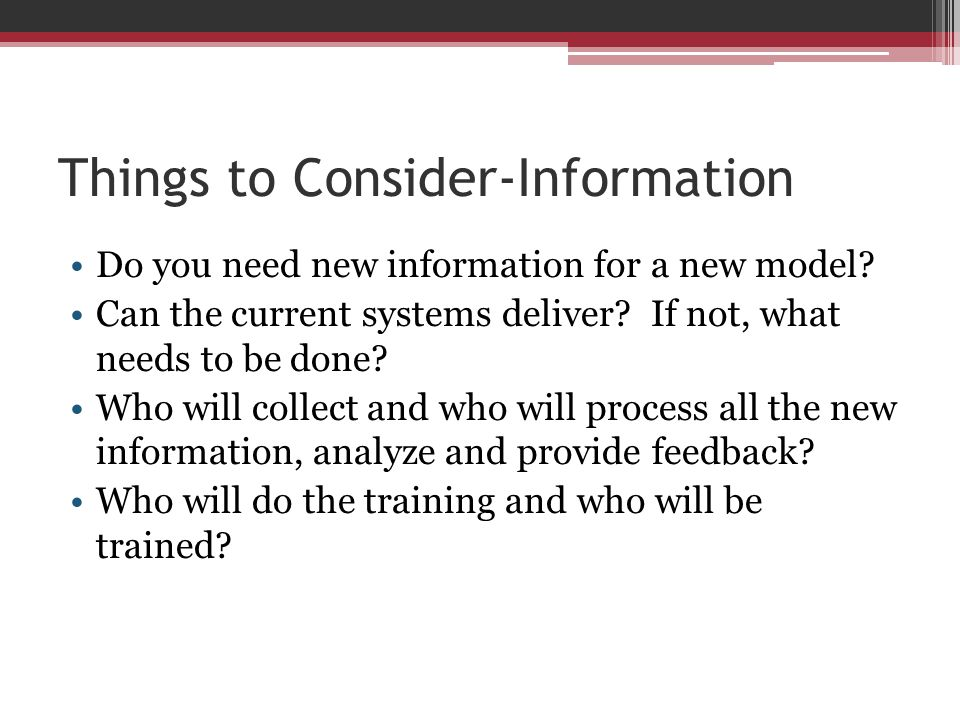Things to Consider-Information Do you need new information for a new model.