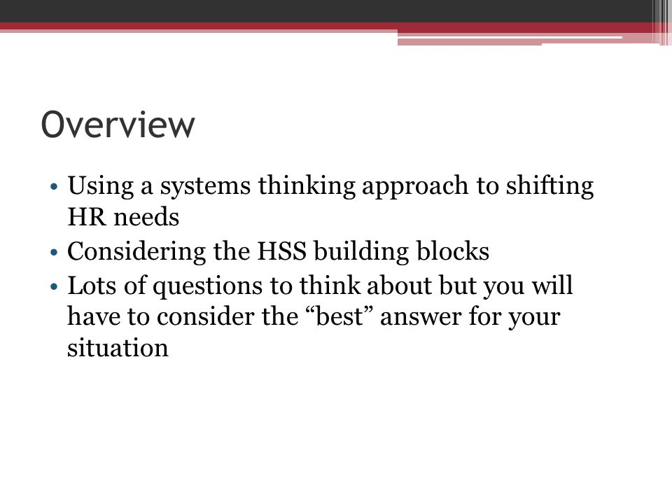 Health Systems Thinking Thinking about how changes in one HSS building block has an effect/impact on other HSS building blocks