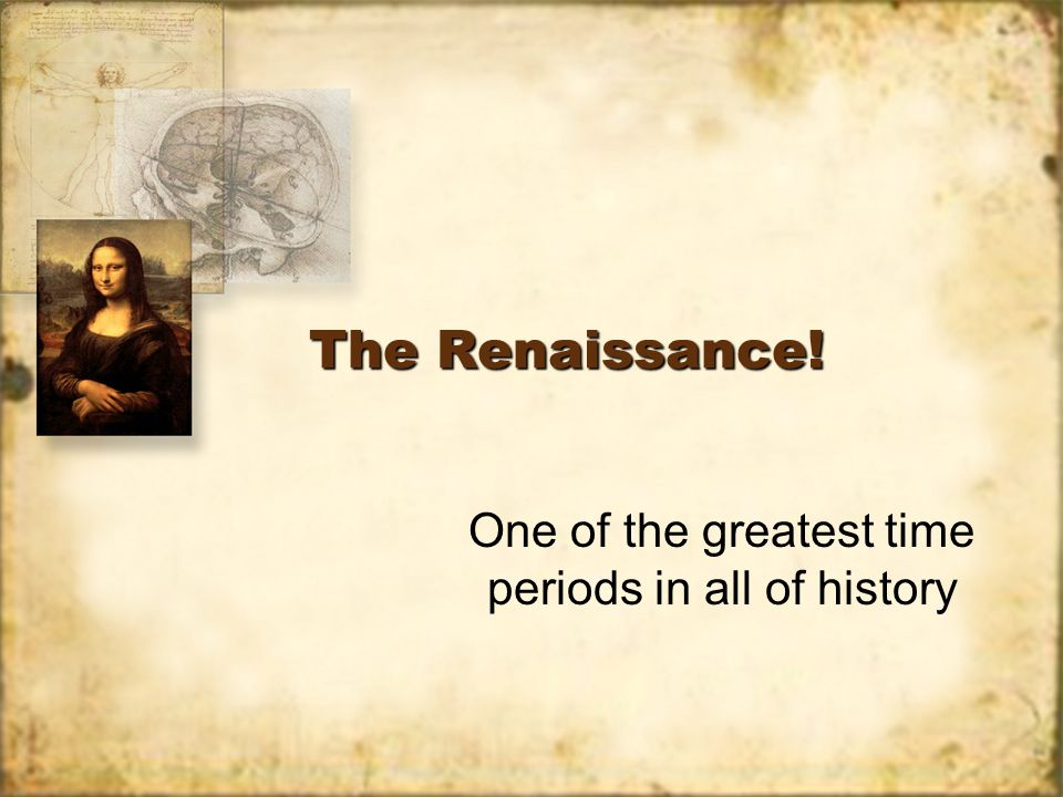 The Renaissance! One of the greatest time periods in all of history