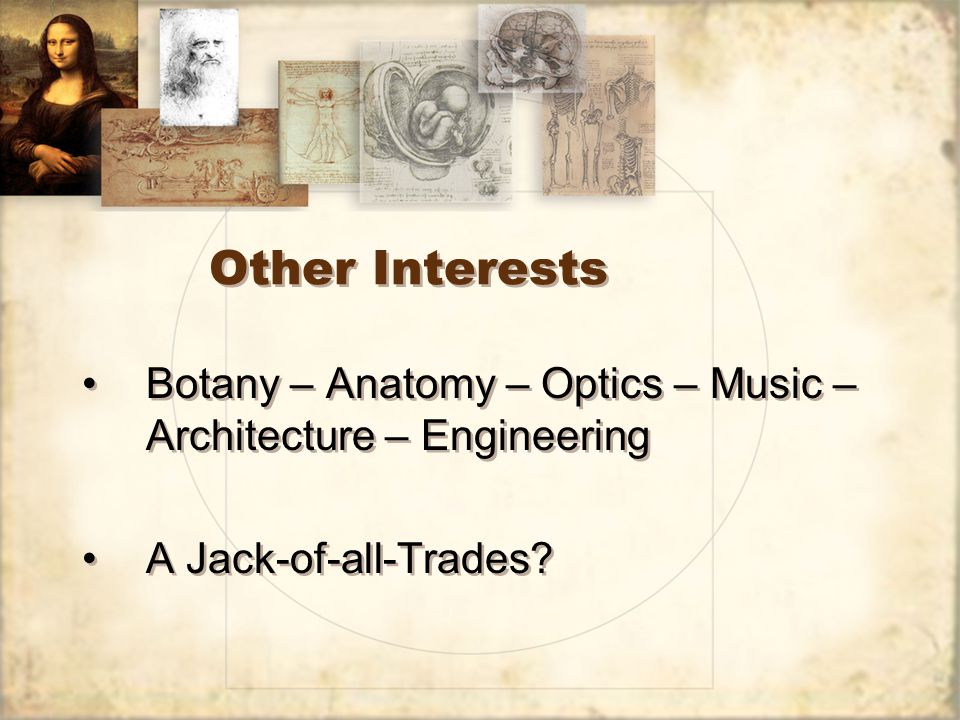 Other Interests Botany – Anatomy – Optics – Music – Architecture – Engineering A Jack-of-all-Trades.