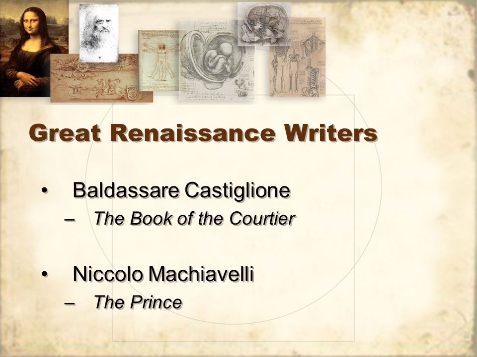 Great Renaissance Writers Baldassare Castiglione –The Book of the Courtier Niccolo Machiavelli –The Prince Baldassare Castiglione –The Book of the Courtier Niccolo Machiavelli –The Prince