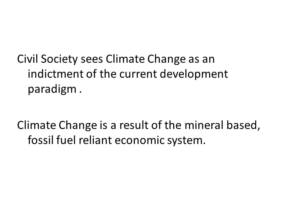 Civil Society sees Climate Change as an indictment of the current development paradigm.