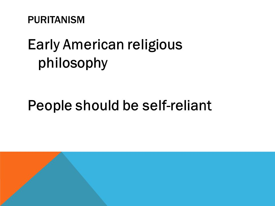 PURITANISM Early American religious philosophy People should be self-reliant